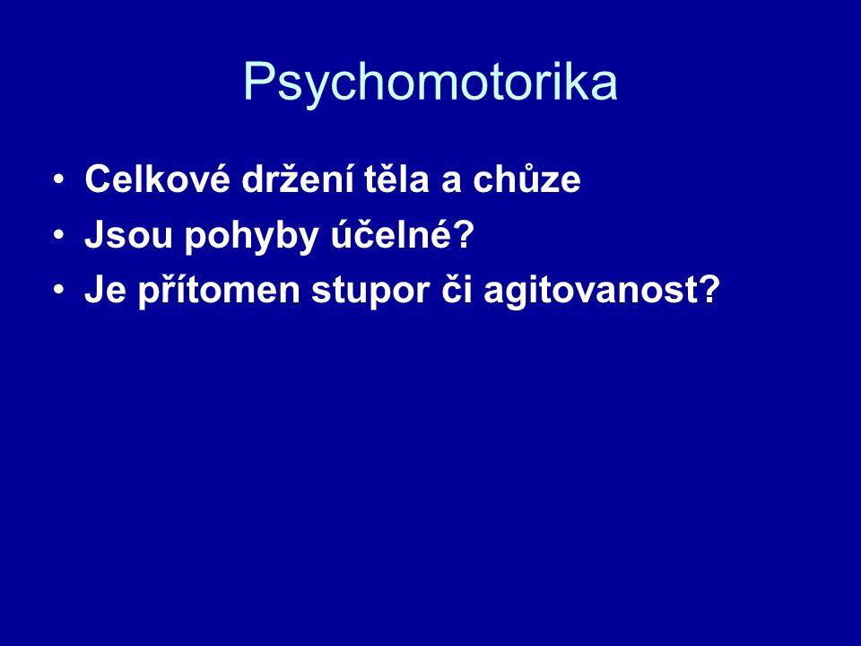 Psychomotorika Celkové držení těla a chůze Jsou pohyby účelné? Je přítomen stupor či agitovanost?