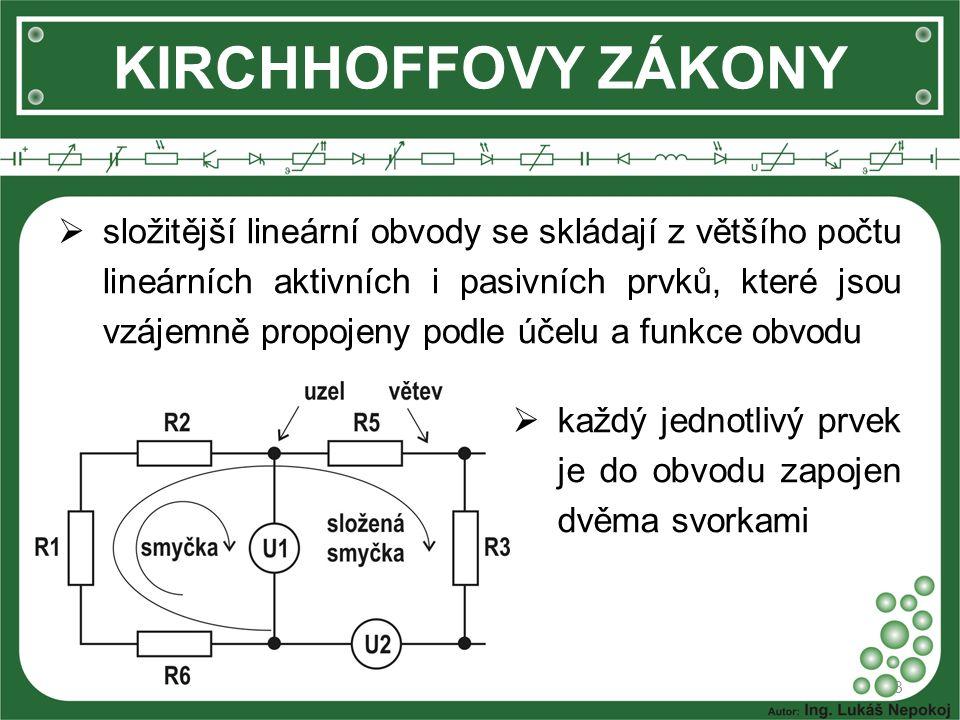 3 KIRCHHOFFOVY ZÁKONY  složitější lineární obvody se skládají z většího počtu lineárních aktivních i pasivních prvků, které jsou vzájemně propojeny p