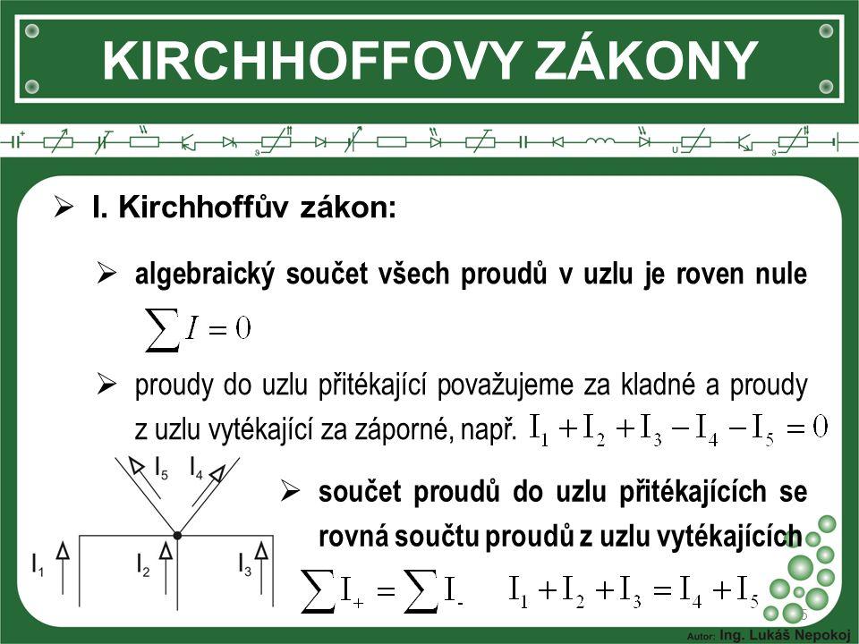 5 KIRCHHOFFOVY ZÁKONY  I. Kirchhoffův zákon:  algebraický součet všech proudů v uzlu je roven nule  proudy do uzlu přitékající považujeme za kladné