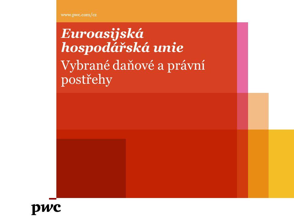 Euroasijská hospodářská unie Vybrané daňové a právní postřehy www.pwc.com/cz