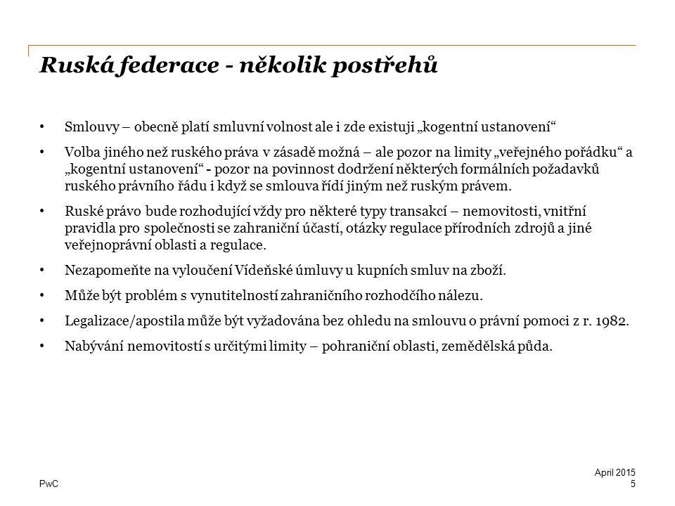 """PwC Ruská federace - několik postřehů Smlouvy – obecně platí smluvní volnost ale i zde existuji """"kogentní ustanovení"""" Volba jiného než ruského práva v"""