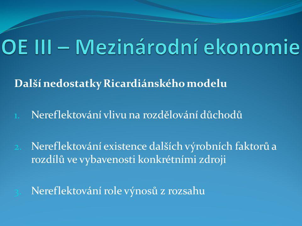 Další nedostatky Ricardiánského modelu 1. Nereflektování vlivu na rozdělování důchodů 2. Nereflektování existence dalších výrobních faktorů a rozdílů