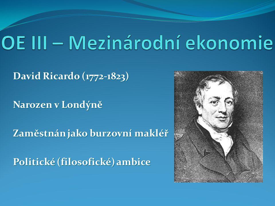 David Ricardo (1772-1823) Narozen v Londýně Zaměstnán jako burzovní makléř Politické (filosofické) ambice