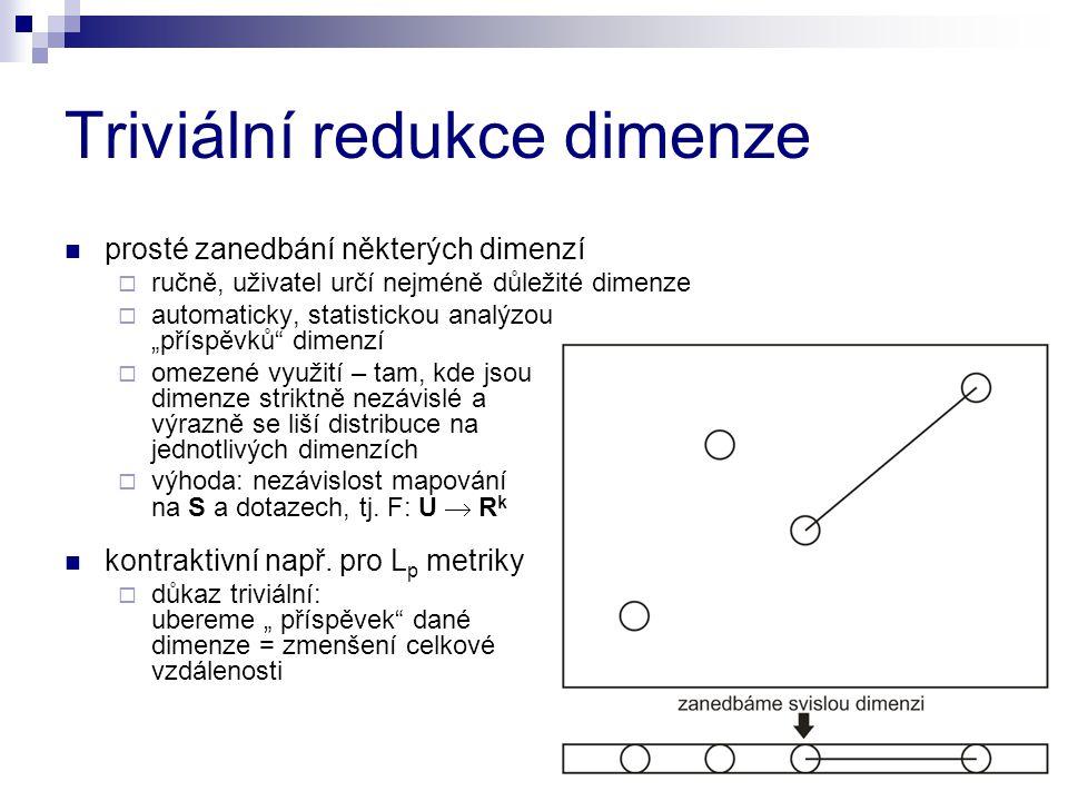 """Triviální redukce dimenze prosté zanedbání některých dimenzí  ručně, uživatel určí nejméně důležité dimenze  automaticky, statistickou analýzou """"pří"""