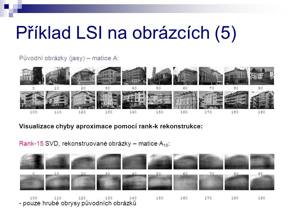Původní obrázky (jasy) – matice A: Visualizace chyby aproximace pomocí rank-k rekonstrukce: Rank-15 SVD, rekonstruované obrázky – matice A 15 : - pouz