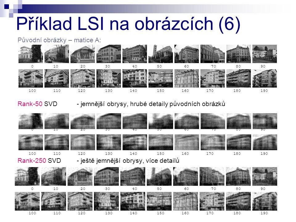 Původní obrázky – matice A: Rank-50 SVD- jemnější obrysy, hrubé detaily původních obrázků Rank-250 SVD- ještě jemnější obrysy, více detailů Příklad LS