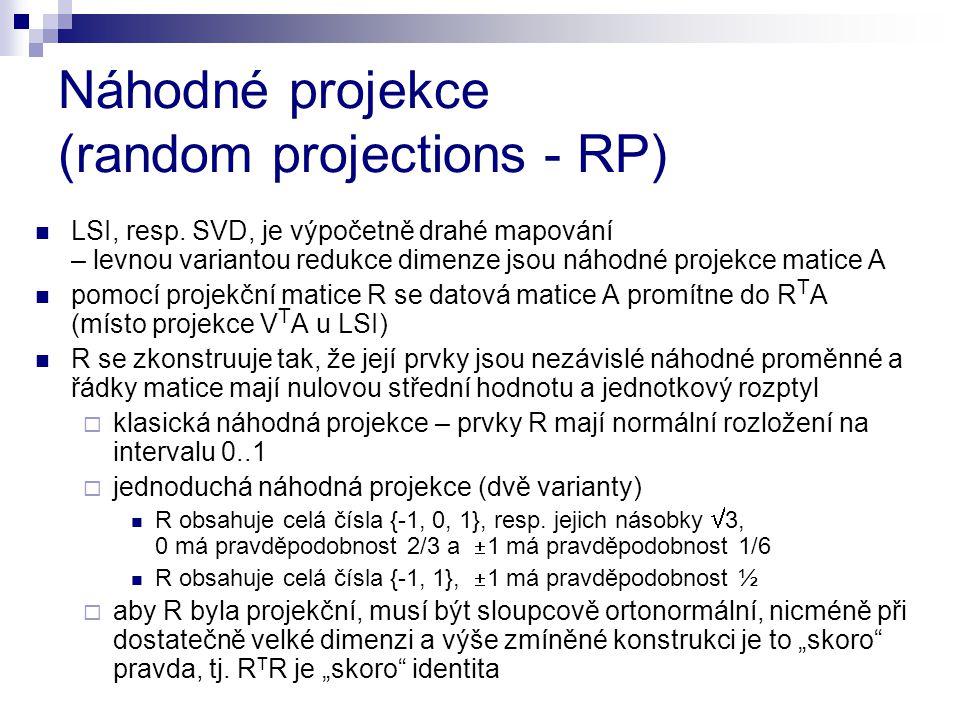 Náhodné projekce (random projections - RP) LSI, resp. SVD, je výpočetně drahé mapování – levnou variantou redukce dimenze jsou náhodné projekce matice