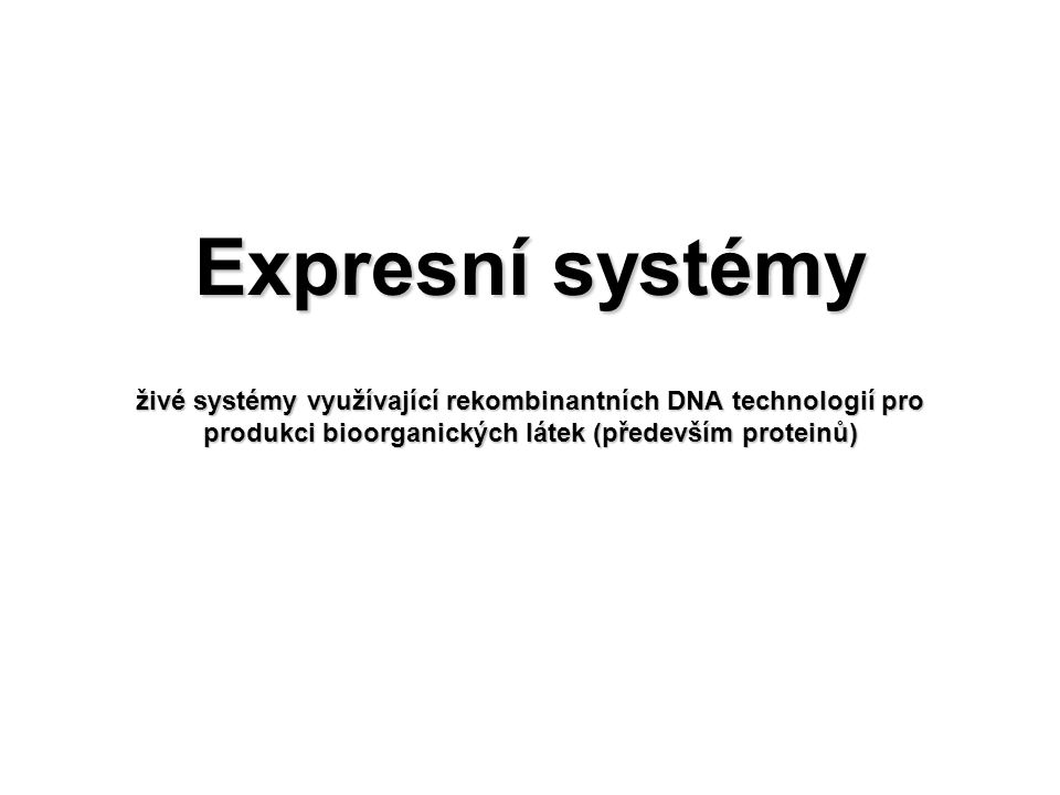 BakteriálníBakteriální KvasinkovéKvasinkové Hmyzí buňkyHmyzí buňky Savčí buňkySavčí buňky Transgenní rostlinyTransgenní rostliny Heterologní expresní systémy