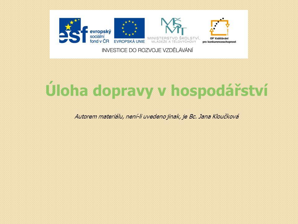 Úloha dopravy v hospodářství Autorem materiálu, není-li uvedeno jinak, je Bc. Jana Kloučková