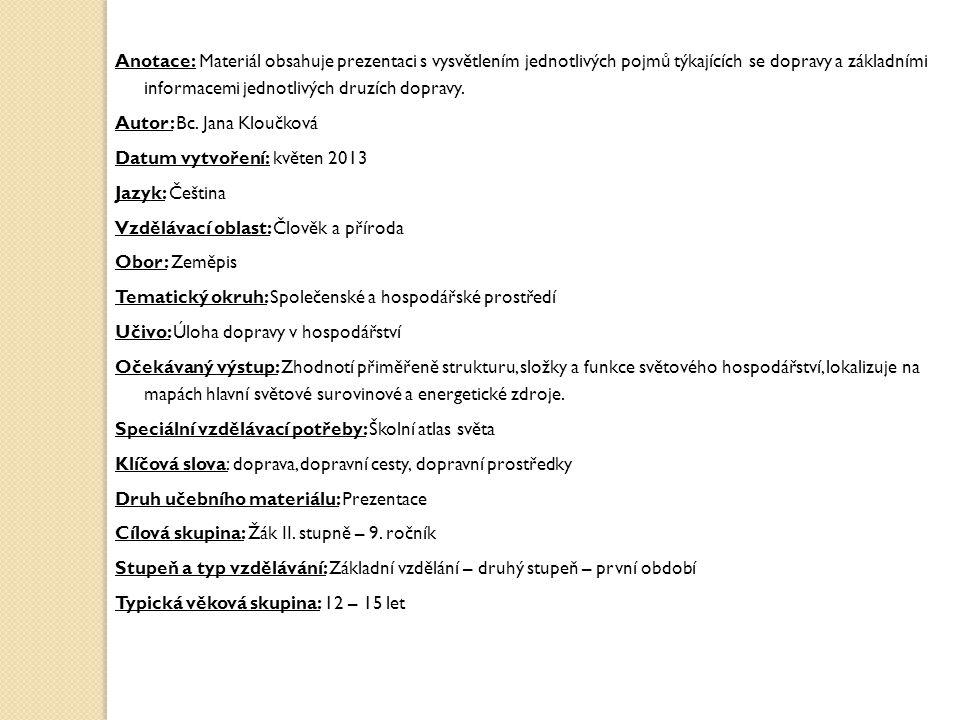 Použité zdroje: Vypracovala, pokud není uvedeno jinak, Bc. Jana Kloučková V Obříství, květen 2013