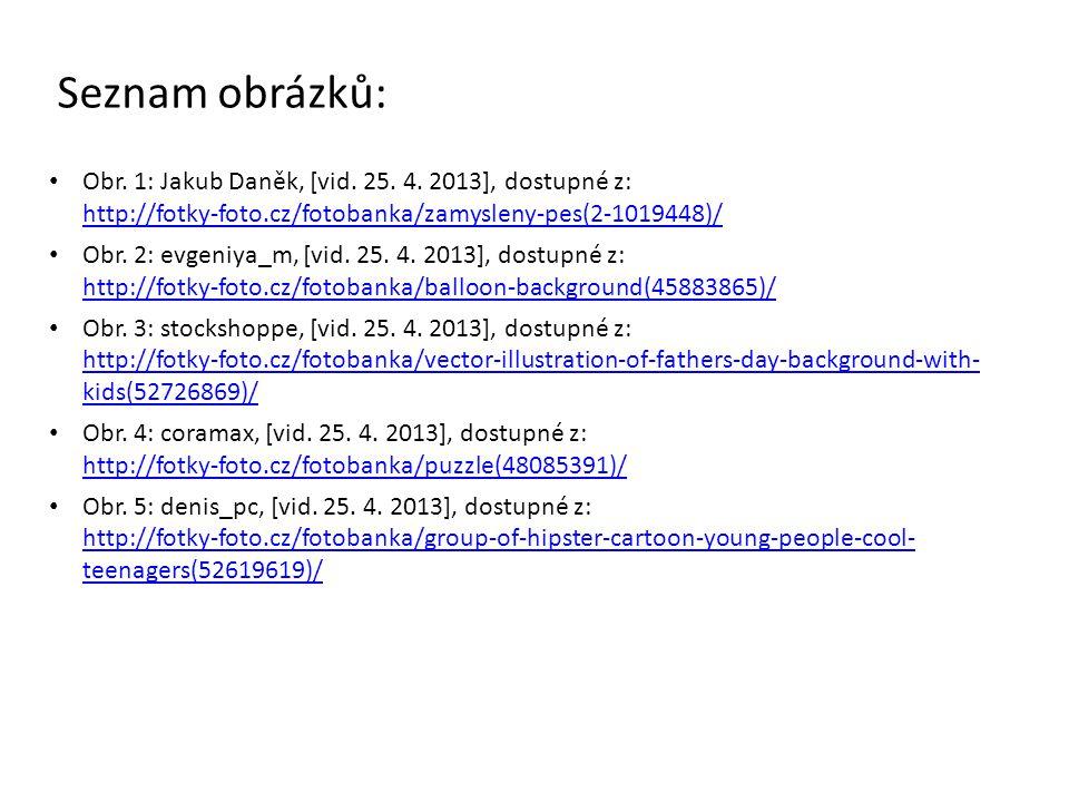 Seznam obrázků: Obr. 1: Jakub Daněk, [vid. 25. 4. 2013], dostupné z: http://fotky-foto.cz/fotobanka/zamysleny-pes(2-1019448)/ http://fotky-foto.cz/fot