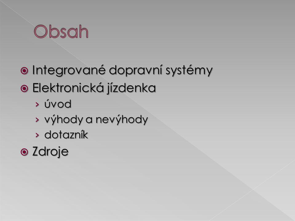  Integrované dopravní systémy  Elektronická jízdenka › úvod › výhody a nevýhody › dotazník  Zdroje