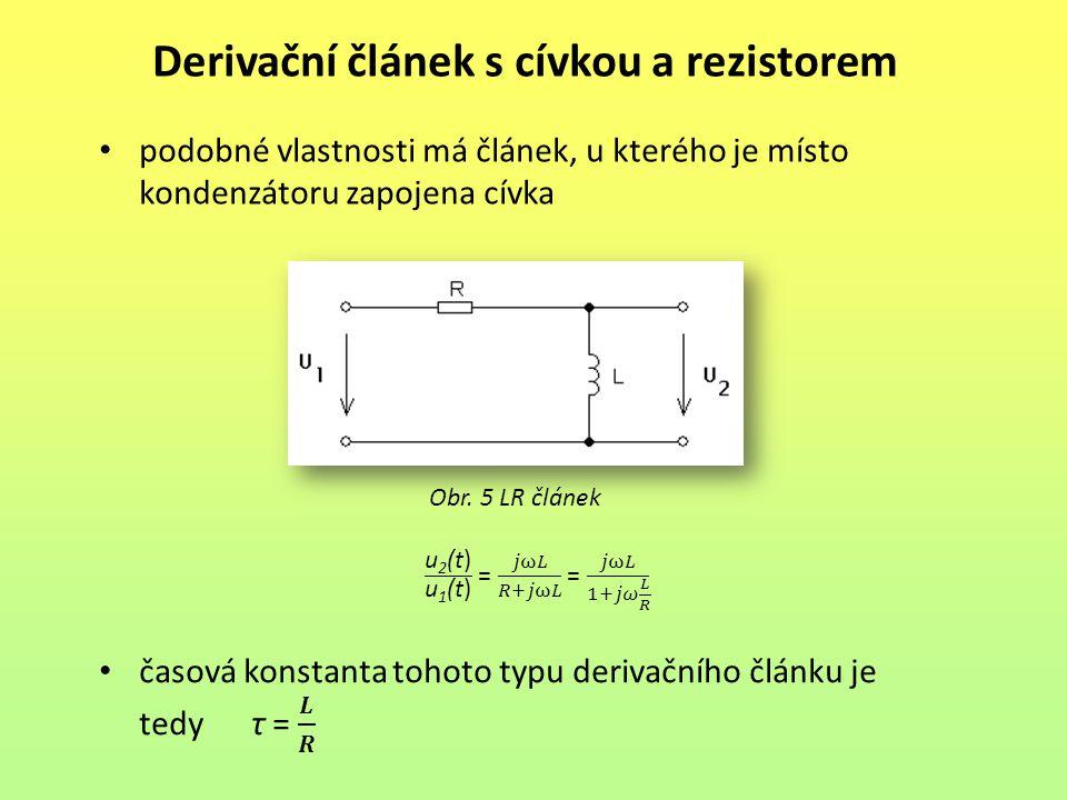 Derivační článek s cívkou a rezistorem Obr. 5 LR článek podobné vlastnosti má článek, u kterého je místo kondenzátoru zapojena cívka
