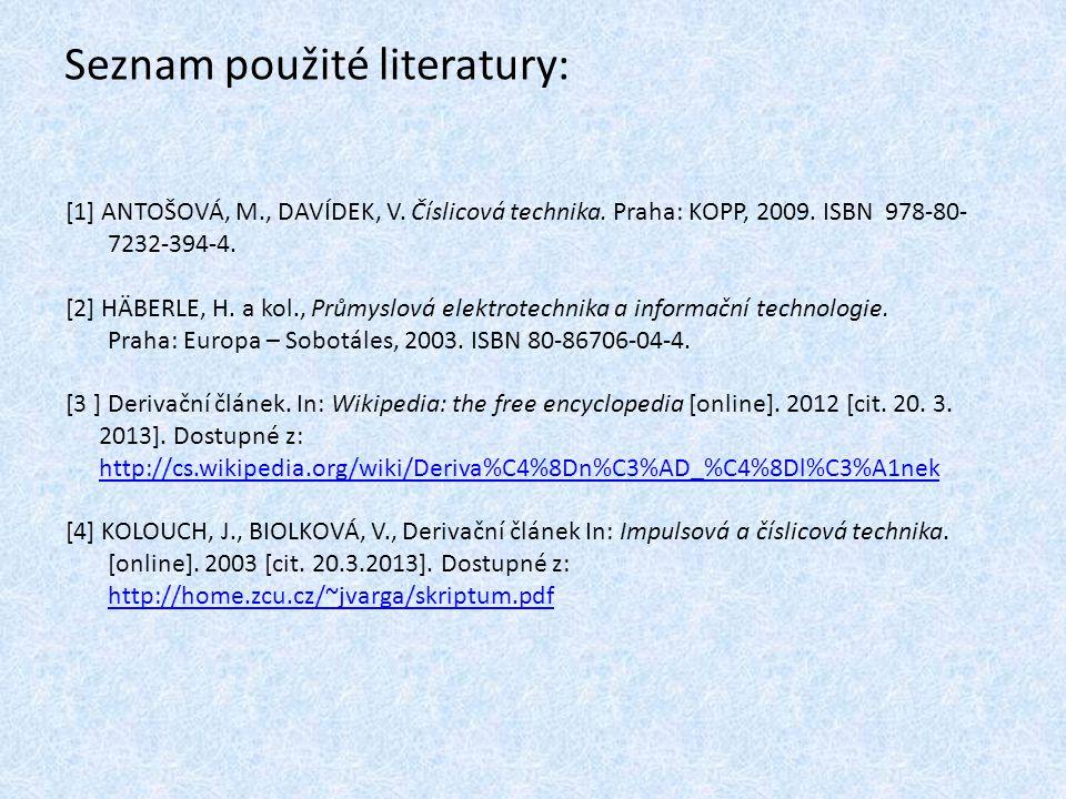 Seznam použité literatury: [1] ANTOŠOVÁ, M., DAVÍDEK, V. Číslicová technika. Praha: KOPP, 2009. ISBN 978-80- 7232-394-4. [2] HÄBERLE, H. a kol., Průmy