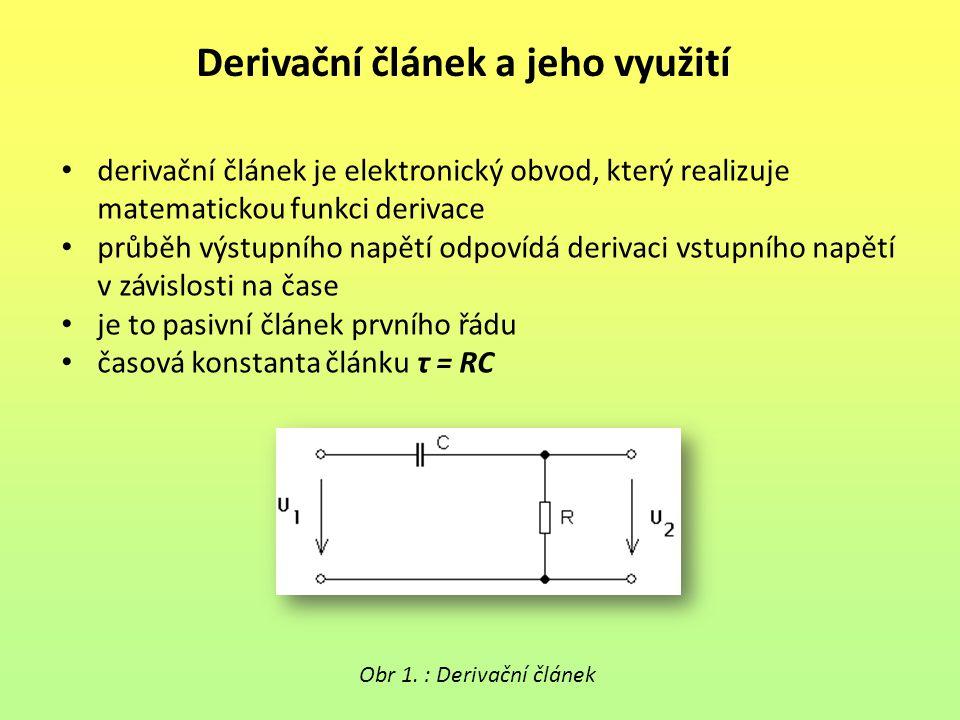 Derivační článek a jeho využití derivační článek je elektronický obvod, který realizuje matematickou funkci derivace průběh výstupního napětí odpovídá