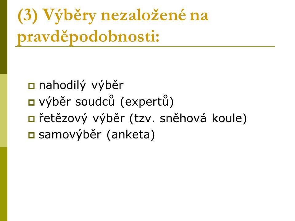 (3) Výběry nezaložené na pravděpodobnosti:  nahodilý výběr  výběr soudců (expertů)  řetězový výběr (tzv. sněhová koule)  samovýběr (anketa)