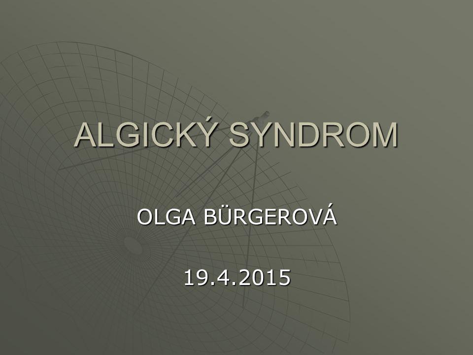 ALGICKÝ SYNDROM OLGA BÜRGEROVÁ 19.4.2015