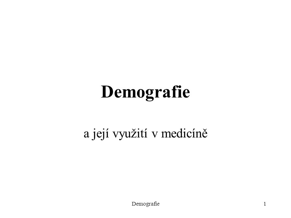 Demografie1 a její využití v medicíně
