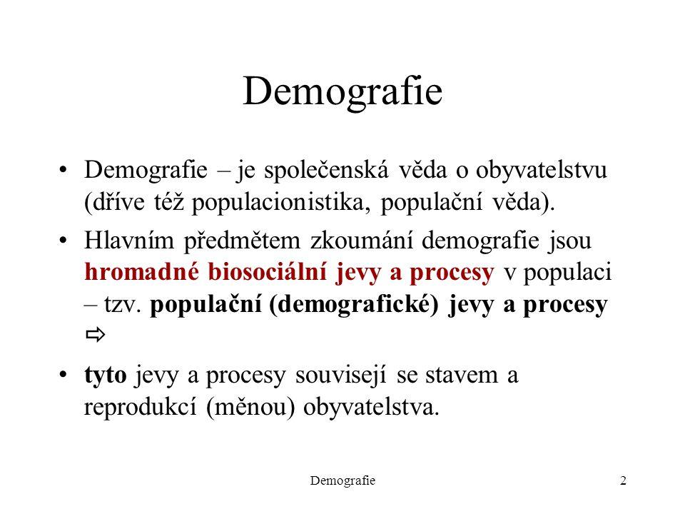 Demografie2 Demografie – je společenská věda o obyvatelstvu (dříve též populacionistika, populační věda). Hlavním předmětem zkoumání demografie jsou h
