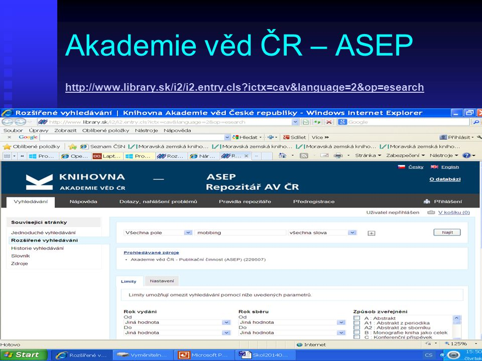 Akademie věd ČR – ASEP http://www.library.sk/i2/i2.entry.cls ictx=cav&language=2&op=esearch http://www.library.sk/i2/i2.entry.cls ictx=cav&language=2&op=esearch