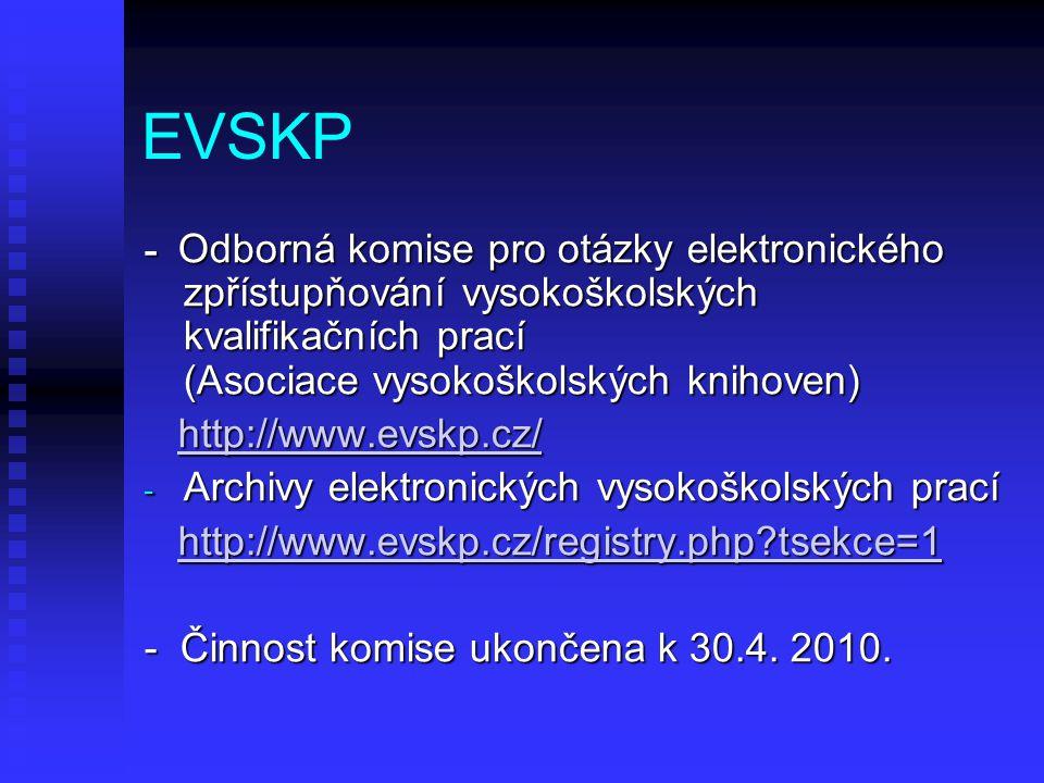 EVSKP - Odborná komise pro otázky elektronického zpřístupňování vysokoškolských kvalifikačních prací (Asociace vysokoškolských knihoven) http://www.ev