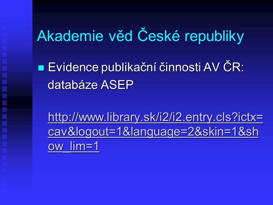 Akademie věd České republiky Evidence publikační činnosti AV ČR: Evidence publikační činnosti AV ČR: databáze ASEP databáze ASEP http://www.library.sk