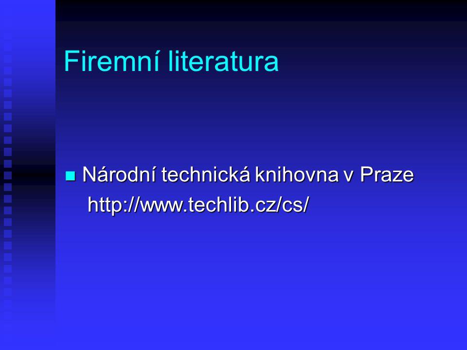 Firemní literatura Národní technická knihovna v Praze Národní technická knihovna v Praze http://www.techlib.cz/cs/ http://www.techlib.cz/cs/