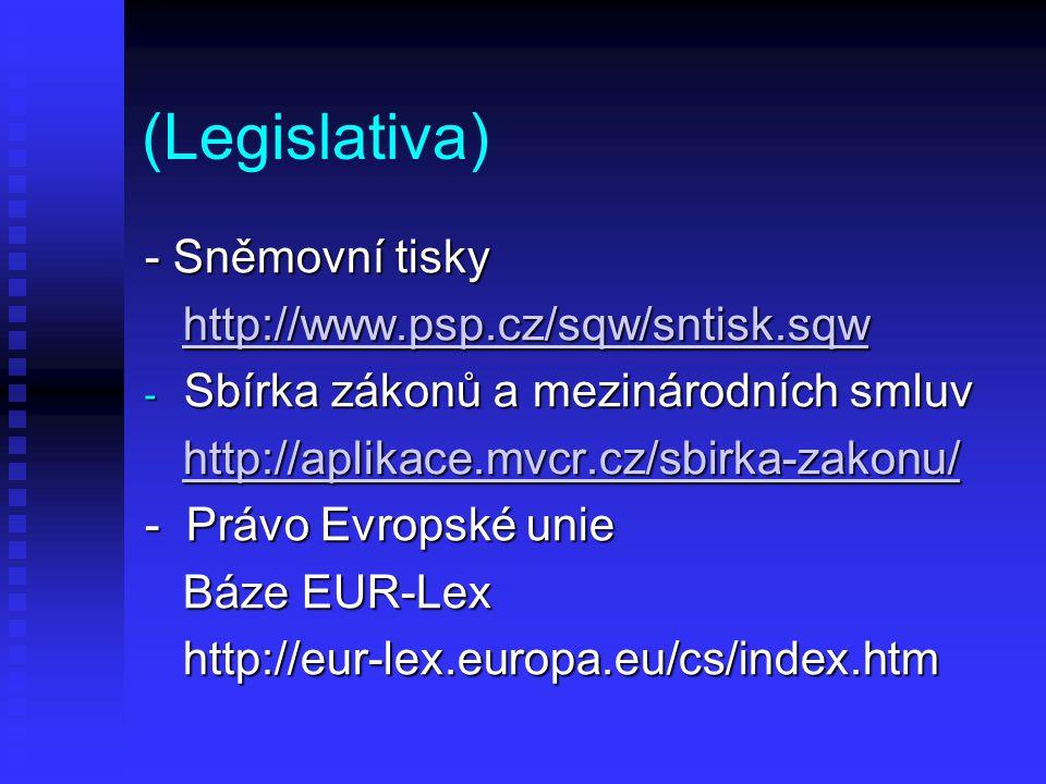 (Legislativa) - Sněmovní tisky http://www.psp.cz/sqw/sntisk.sqw http://www.psp.cz/sqw/sntisk.sqwhttp://www.psp.cz/sqw/sntisk.sqw - Sbírka zákonů a mez