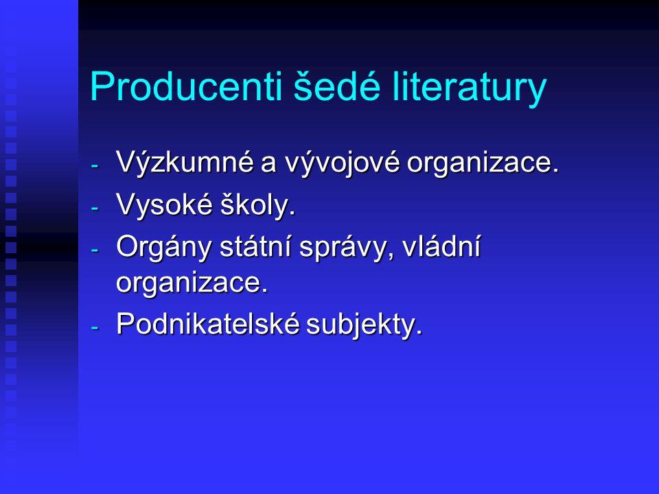 Producenti šedé literatury - Výzkumné a vývojové organizace. - Vysoké školy. - Orgány státní správy, vládní organizace. - Podnikatelské subjekty.