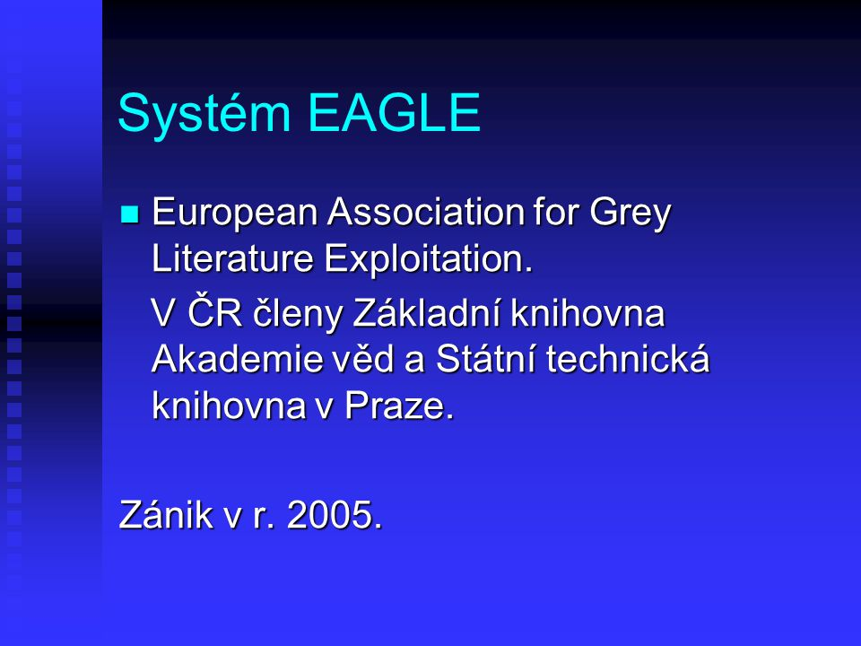 Systém EAGLE European Association for Grey Literature Exploitation. European Association for Grey Literature Exploitation. V ČR členy Základní knihovn