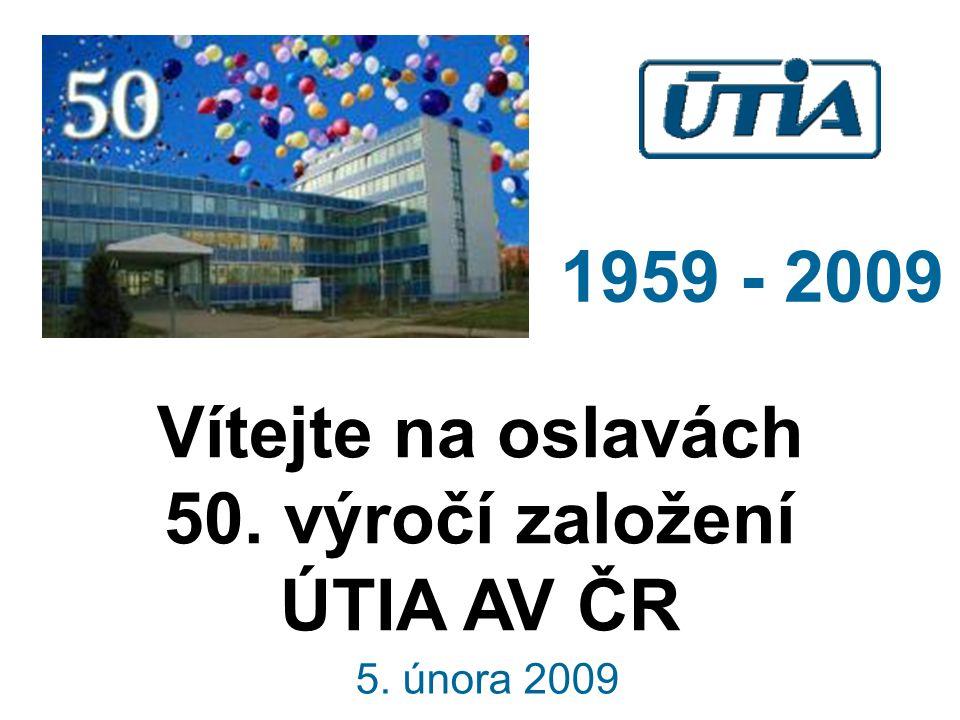 Vítejte na oslavách 50. výročí založení ÚTIA AV ČR 1959 - 2009 5. února 2009