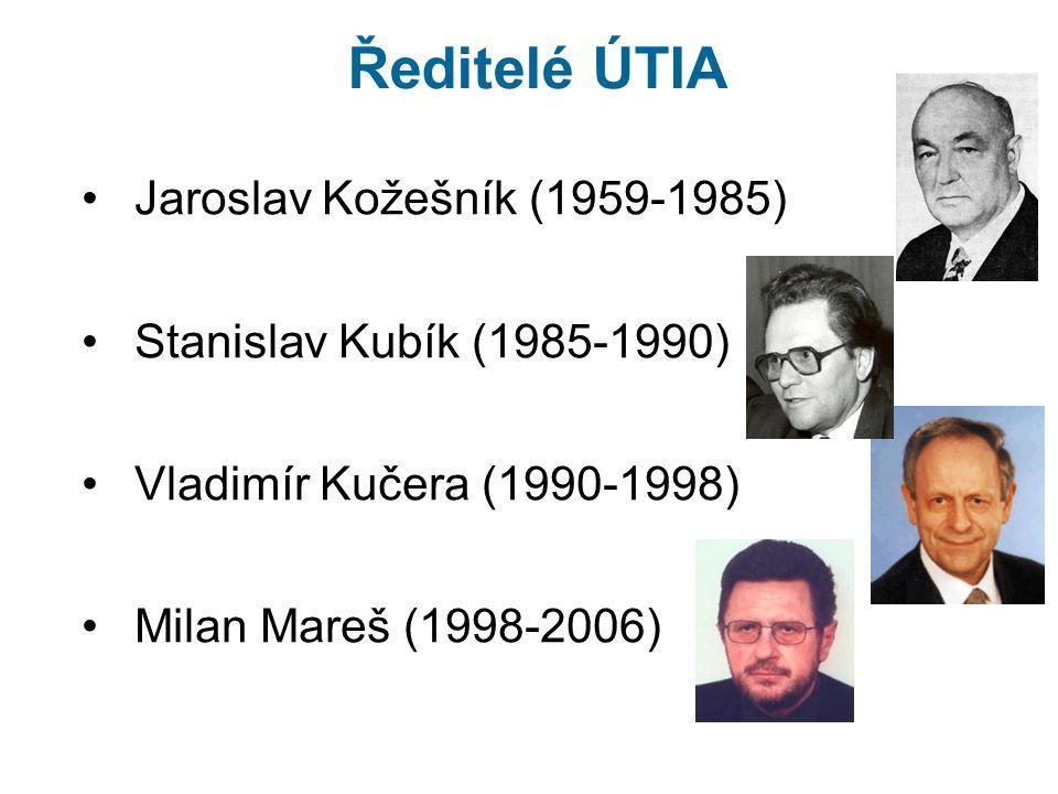 Ředitelé ÚTIA Jaroslav Kožešník (1959-1985) Stanislav Kubík (1985-1990) Vladimír Kučera (1990-1998) Milan Mareš (1998-2006)