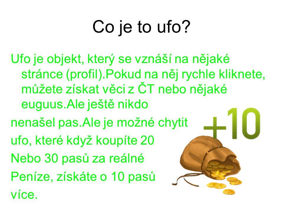 Co je to ufo? Ufo je objekt, který se vznáší na nějaké stránce (profil).Pokud na něj rychle kliknete, můžete získat věci z ČT nebo nějaké euguus.Ale j
