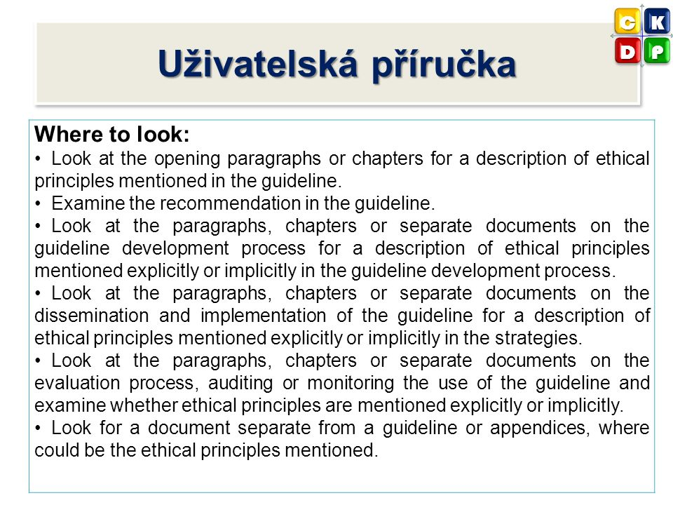 Uživatelská příručka Where to look: Look at the opening paragraphs or chapters for a description of ethical principles mentioned in the guideline. Exa