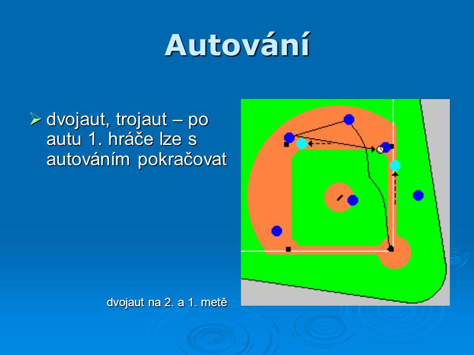 Autování  dvojaut, trojaut – po autu 1. hráče lze s autováním pokračovat dvojaut na 2. a 1. metě dvojaut na 2. a 1. metě