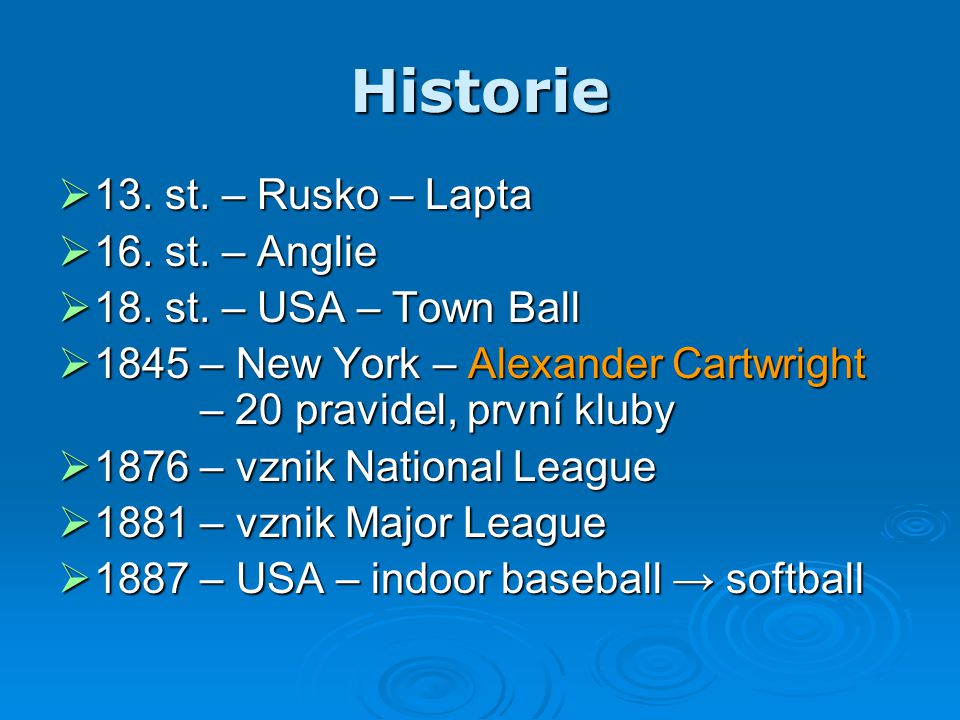 Historie  13. st. – Rusko – Lapta  16. st. – Anglie  18. st. – USA – Town Ball  1845 – New York – Alexander Cartwright – 20 pravidel, první kluby