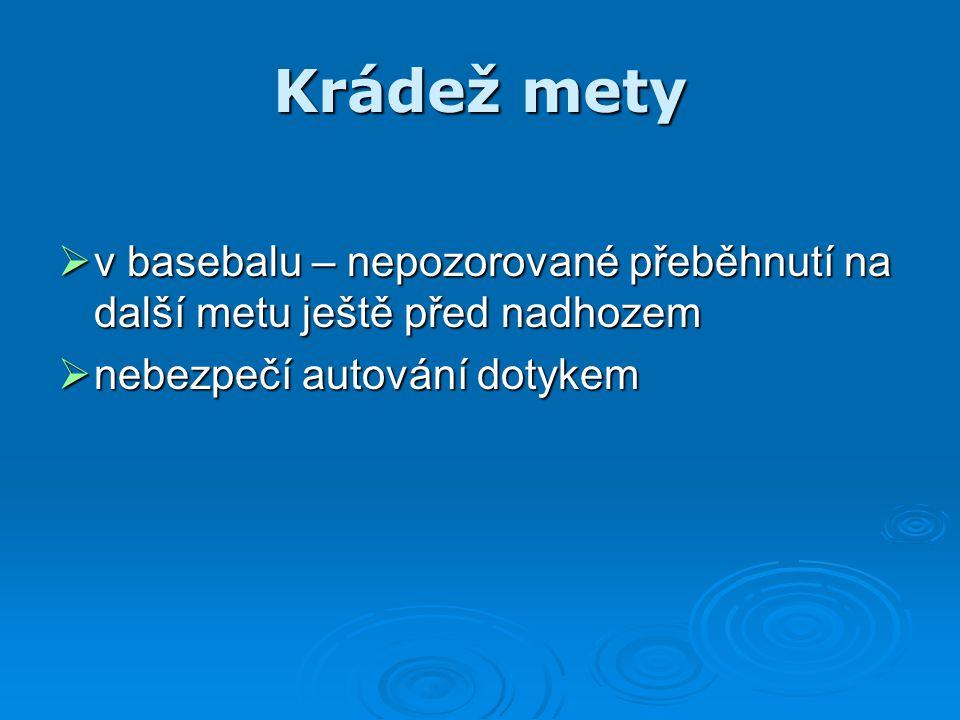 Krádež mety  v basebalu – nepozorované přeběhnutí na další metu ještě před nadhozem  nebezpečí autování dotykem