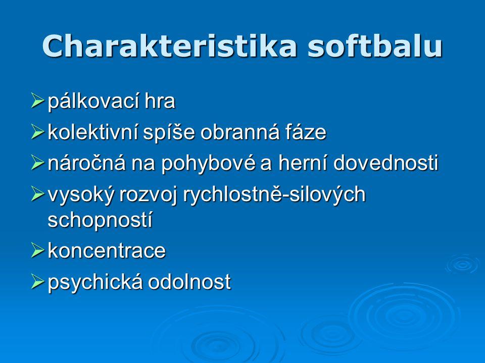 Charakteristika softbalu  pálkovací hra  kolektivní spíše obranná fáze  náročná na pohybové a herní dovednosti  vysoký rozvoj rychlostně-silových