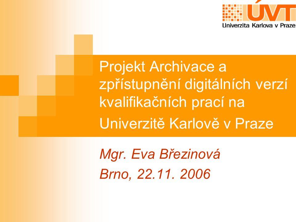 Projekt Archivace a zpřístupnění digitálních verzí kvalifikačních prací na Univerzitě Karlově v Praze Mgr. Eva Březinová Brno, 22.11. 2006