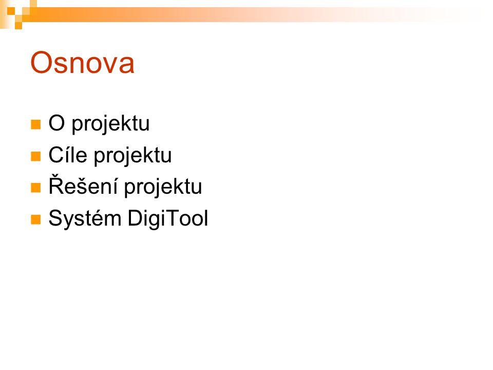 Osnova O projektu Cíle projektu Řešení projektu Systém DigiTool
