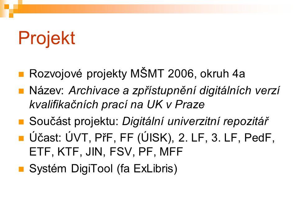 Projekt Rozvojové projekty MŠMT 2006, okruh 4a Název: Archivace a zpřístupnění digitálních verzí kvalifikačních prací na UK v Praze Součást projektu:
