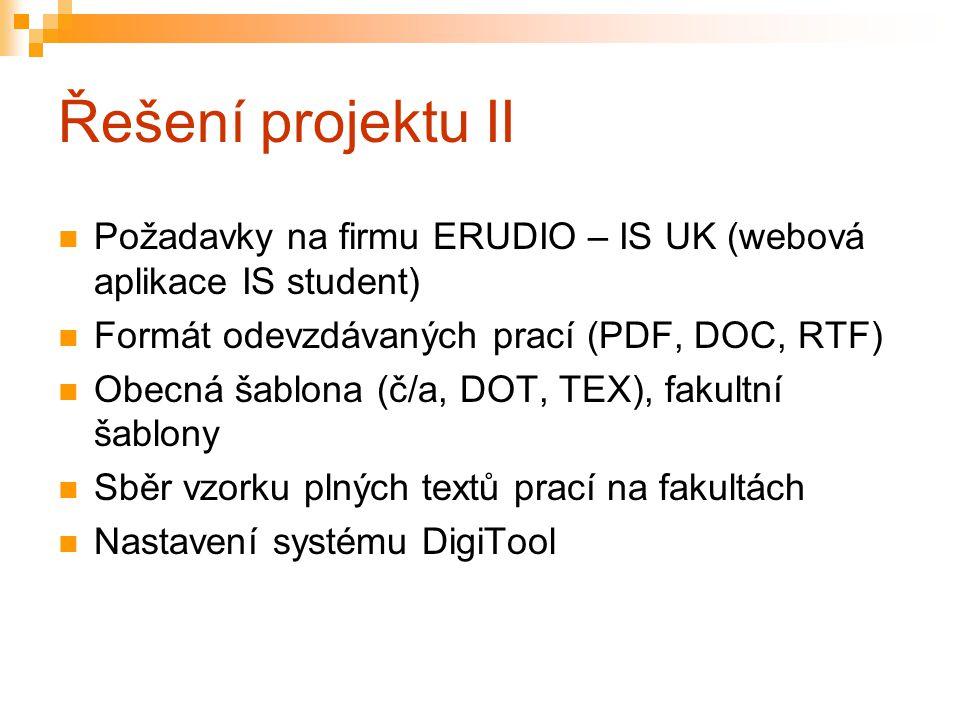 Řešení projektu II Požadavky na firmu ERUDIO – IS UK (webová aplikace IS student) Formát odevzdávaných prací (PDF, DOC, RTF) Obecná šablona (č/a, DOT,