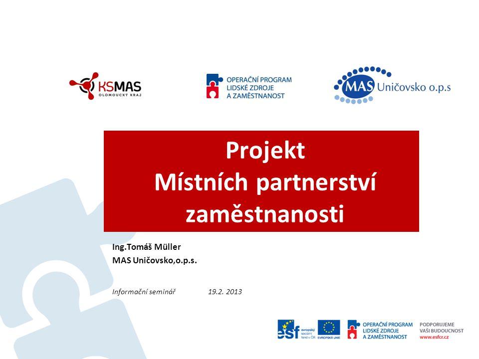 Projekt Místních partnerství zaměstnanosti Ing.Tomáš Müller MAS Uničovsko,o.p.s.