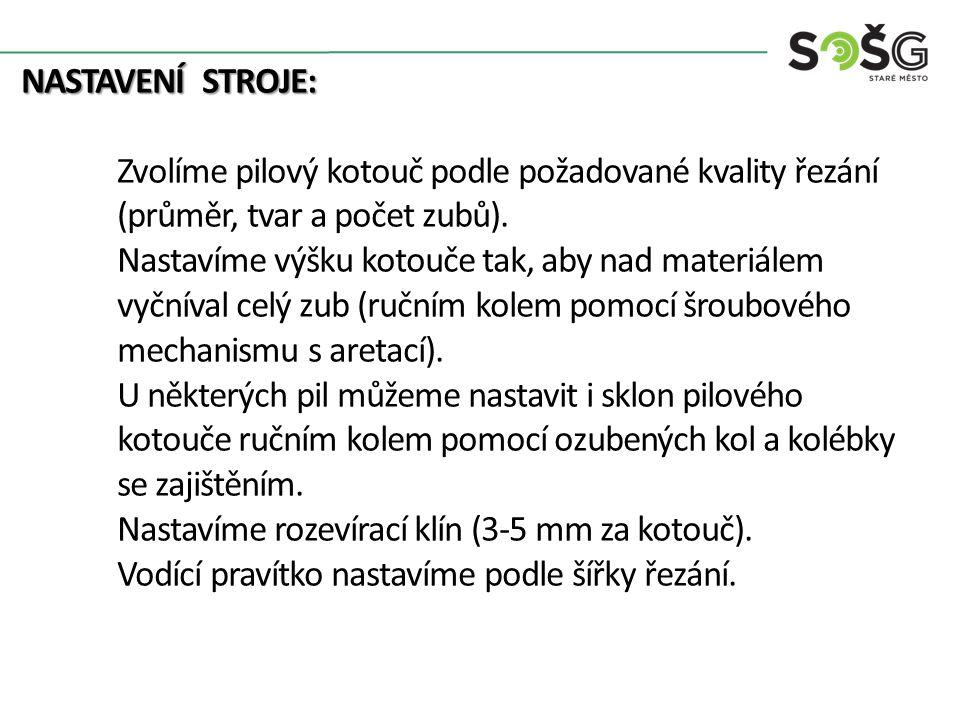 PARAMETRY STROJE: řezná rychlostm.s -1 45 - 80 otáčky pilové hřídelemin -1 3 500– 4 500 průměr pil.