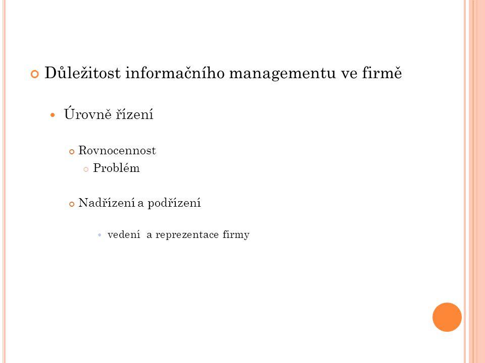 Důležitost informačního managementu ve firmě Úrovně řízení Rovnocennost Problém Nadřízení a podřízení vedení a reprezentace firmy