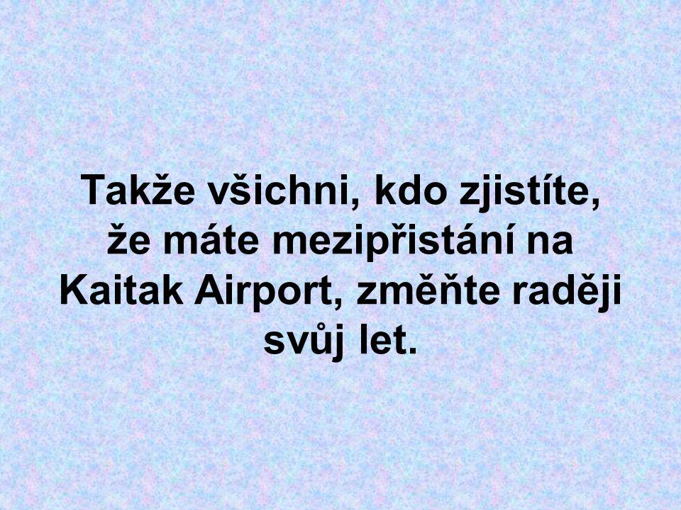 Takže všichni, kdo zjistíte, že máte mezipřistání na Kaitak Airport, změňte raději svůj let.
