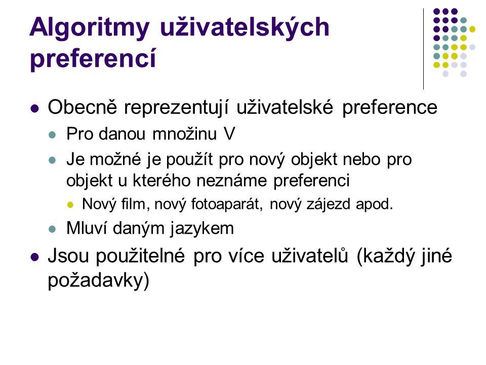 Algoritmy uživatelských preferencí Obecně reprezentují uživatelské preference Pro danou množinu V Je možné je použít pro nový objekt nebo pro objekt u