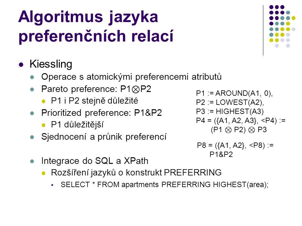 Algoritmus jazyka preferenčních relací Kiessling Operace s atomickými preferencemi atributů Pareto preference: P1 ⊗ P2 P1 i P2 stejně důležité Priorit