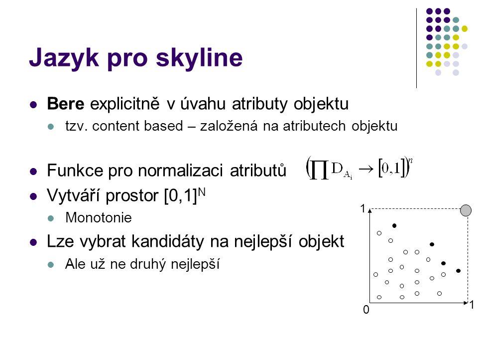 Jazyk pro skyline Bere explicitně v úvahu atributy objektu tzv. content based – založená na atributech objektu Funkce pro normalizaci atributů Vytváří