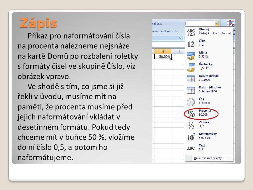 Zápis Příkaz pro naformátování čísla na procenta nalezneme nejsnáze na kartě Domů po rozbalení roletky s formáty čísel ve skupině Číslo, viz obrázek vpravo.